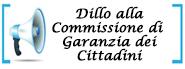 Dillo alla Commissione di Garanzia dei Cittadini